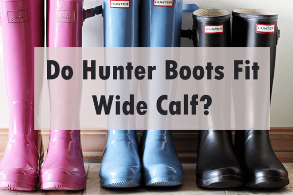 Do Hunter Boots Fit Wide Calf?