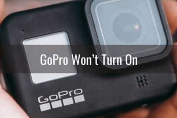 Possible Causes Of GoPro Won't Turn On